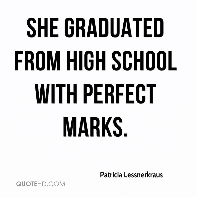 She graduated from high school with perfect marks.