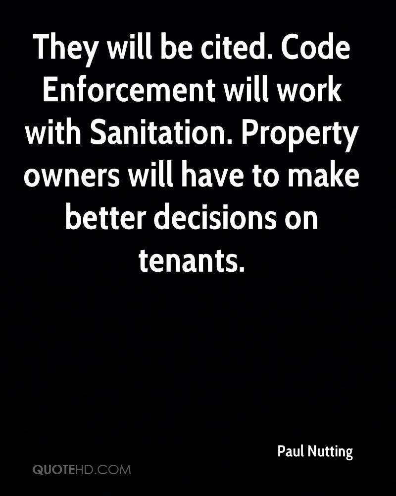 They will be cited. Code Enforcement will work with Sanitation. Property owners will have to make better decisions on tenants.