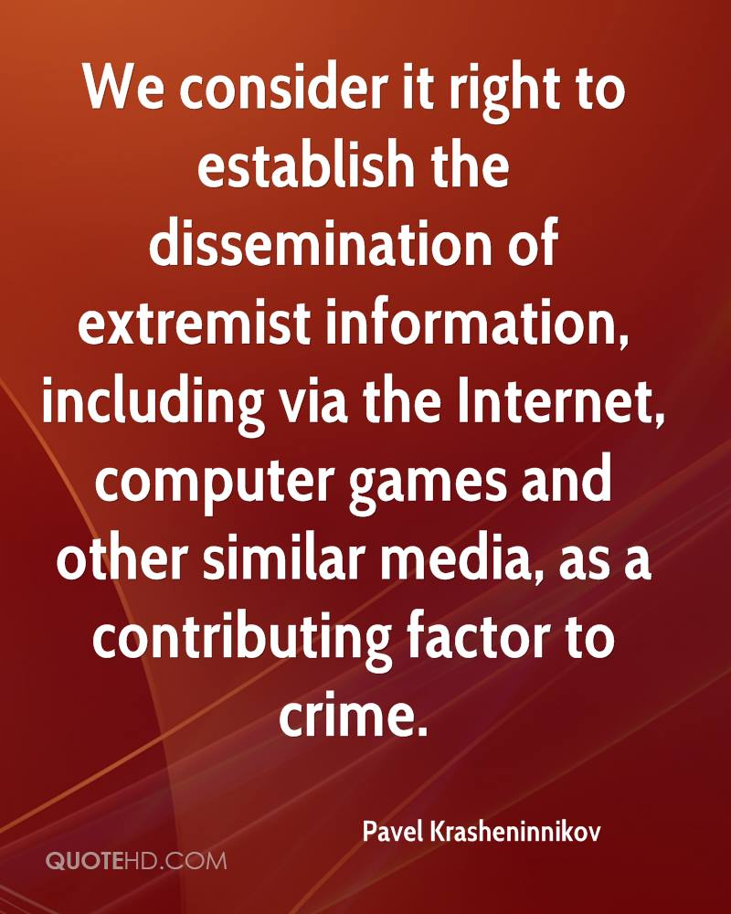 We consider it right to establish the dissemination of extremist information, including via the Internet, computer games and other similar media, as a contributing factor to crime.