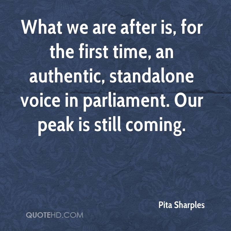 What we are after is, for the first time, an authentic, standalone voice in parliament. Our peak is still coming.