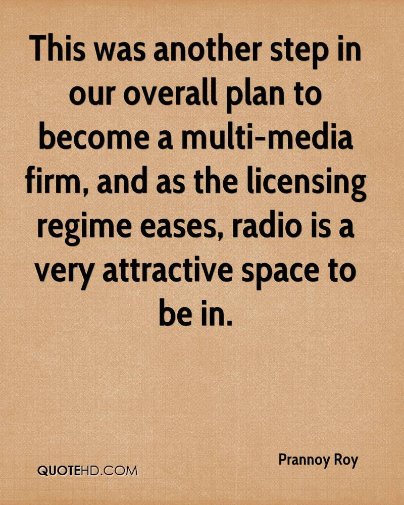 This was another step in our overall plan to become a multi-media firm, and as the licensing regime eases, radio is a very attractive space to be in.