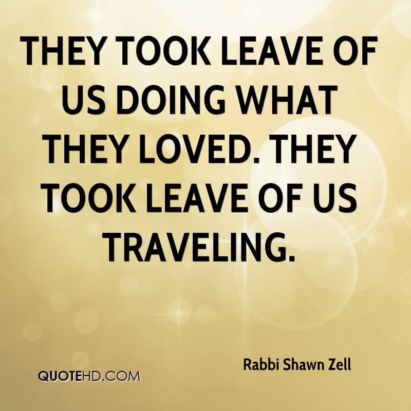 They took leave of us doing what they loved. They took leave of us traveling.