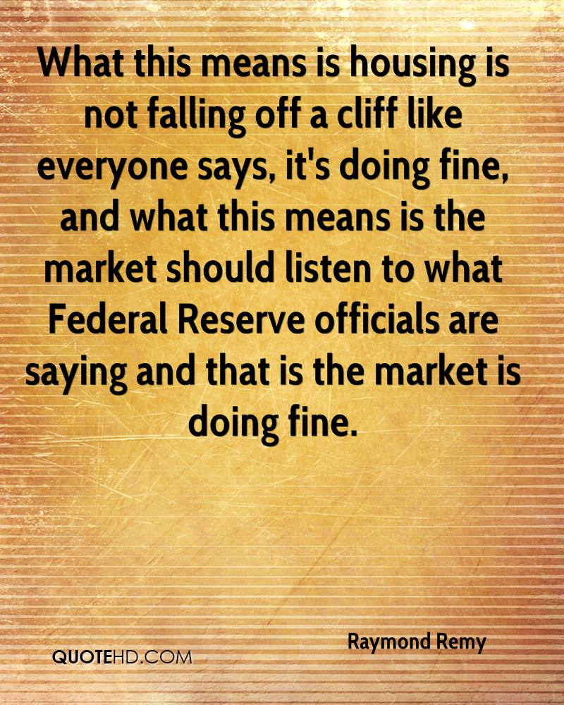 What this means is housing is not falling off a cliff like everyone says, it's doing fine, and what this means is the market should listen to what Federal Reserve officials are saying and that is the market is doing fine.