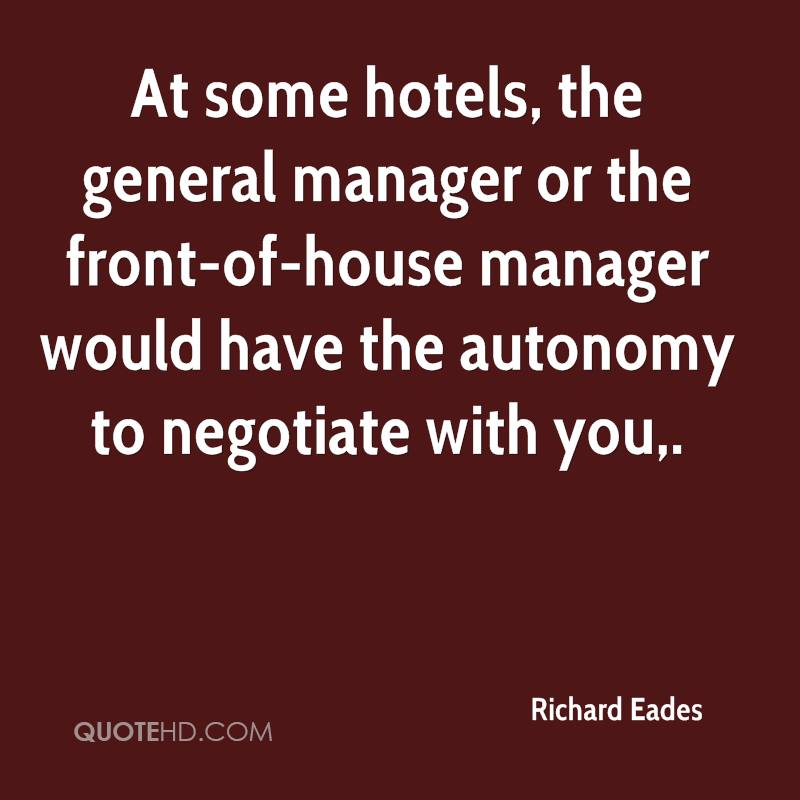 At some hotels, the general manager or the front-of-house manager would have the autonomy to negotiate with you.