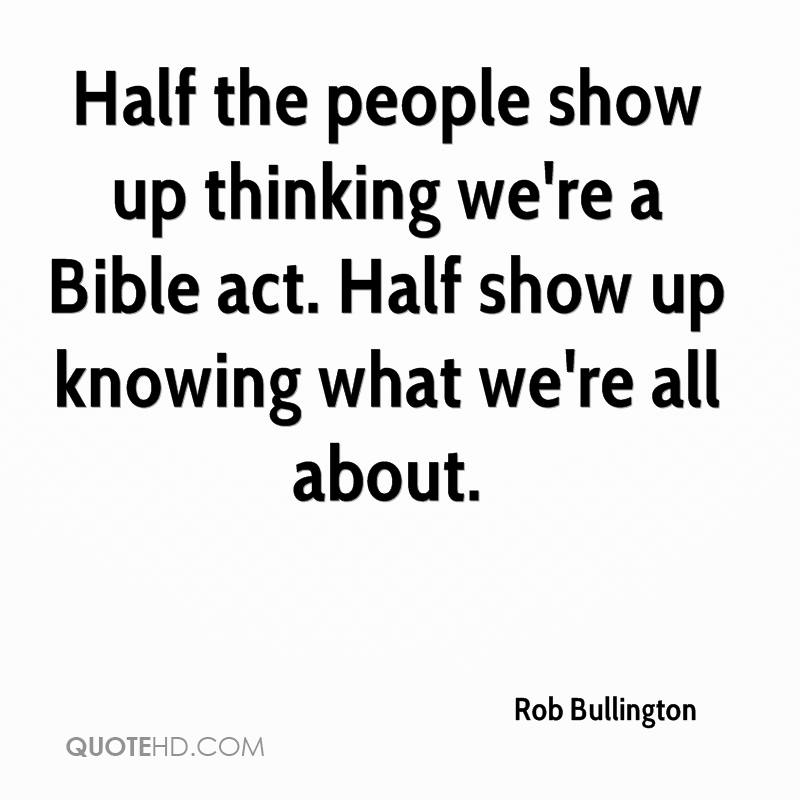 Half the people show up thinking we're a Bible act. Half show up knowing what we're all about.