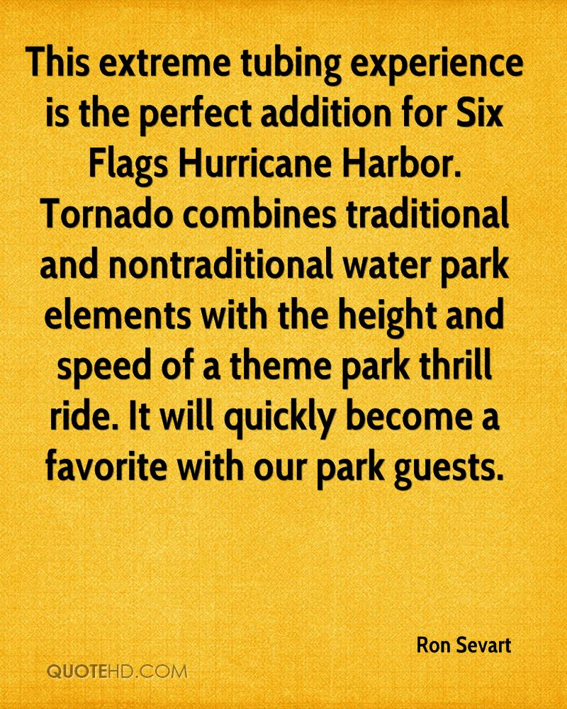 This extreme tubing experience is the perfect addition for Six Flags Hurricane Harbor. Tornado combines traditional and nontraditional water park elements with the height and speed of a theme park thrill ride. It will quickly become a favorite with our park guests.