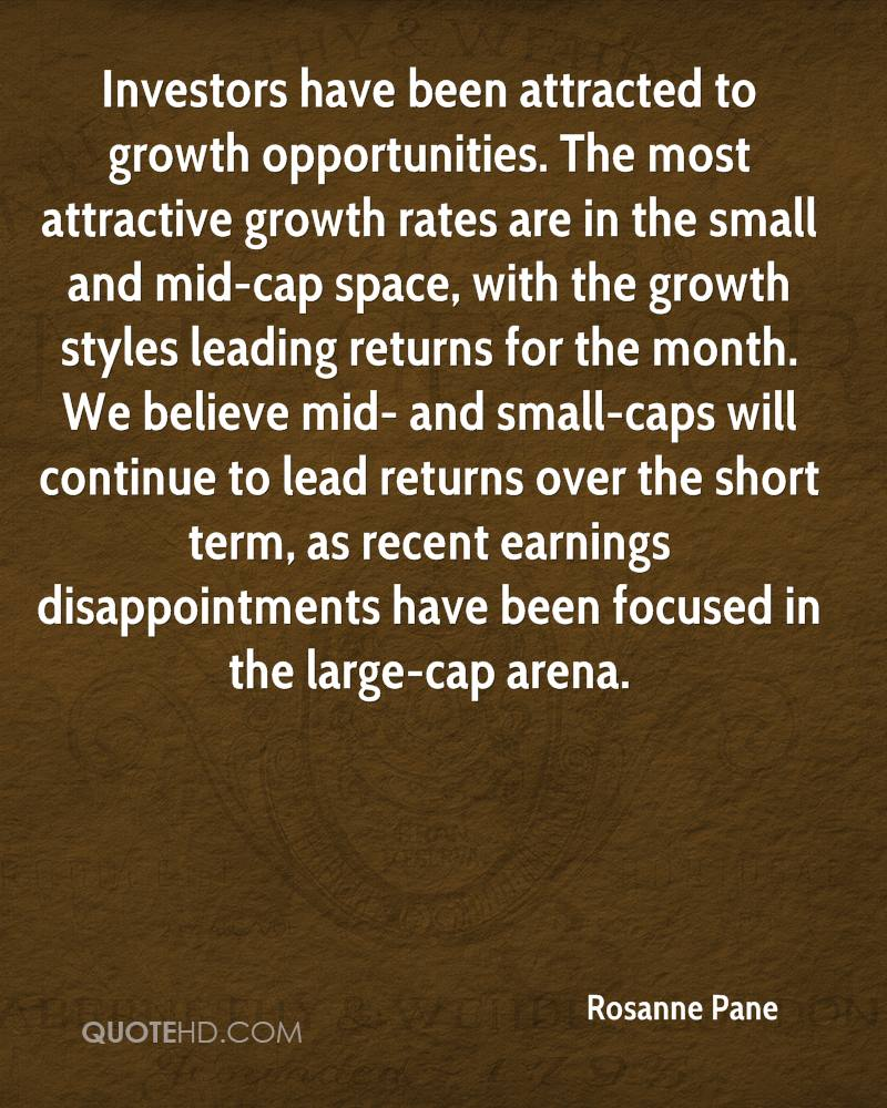 Investors have been attracted to growth opportunities. The most attractive growth rates are in the small and mid-cap space, with the growth styles leading returns for the month. We believe mid- and small-caps will continue to lead returns over the short term, as recent earnings disappointments have been focused in the large-cap arena.