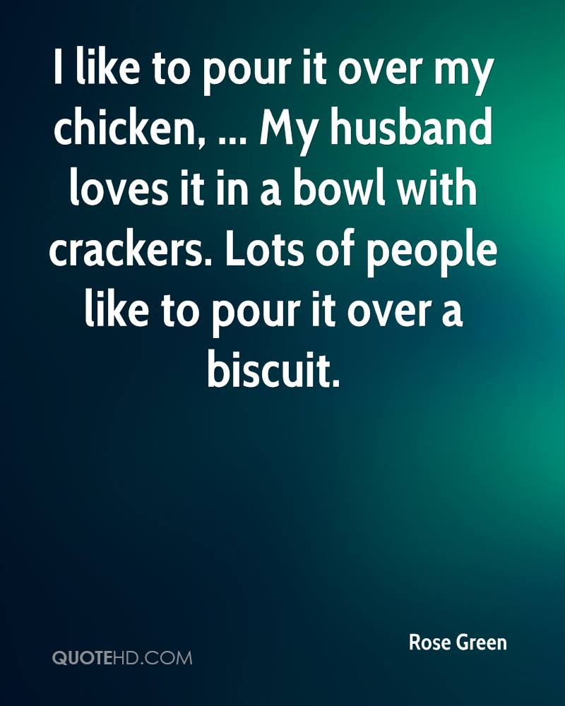 I like to pour it over my chicken, ... My husband loves it in a bowl with crackers. Lots of people like to pour it over a biscuit.