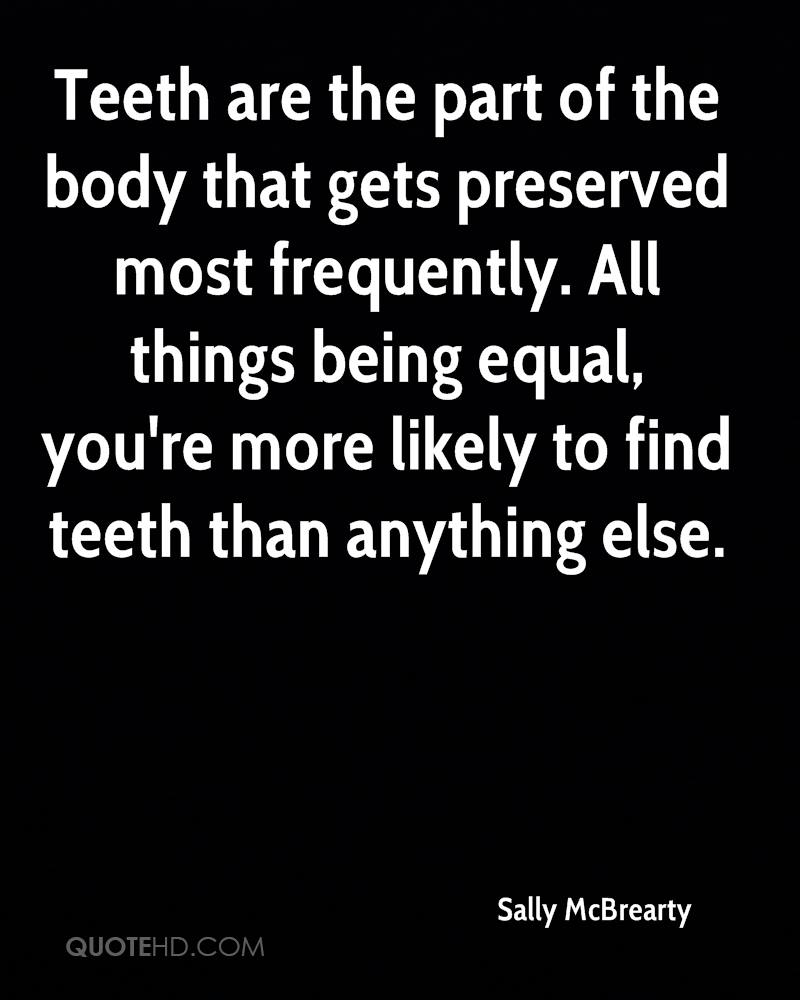 Teeth are the part of the body that gets preserved most frequently. All things being equal, you're more likely to find teeth than anything else.