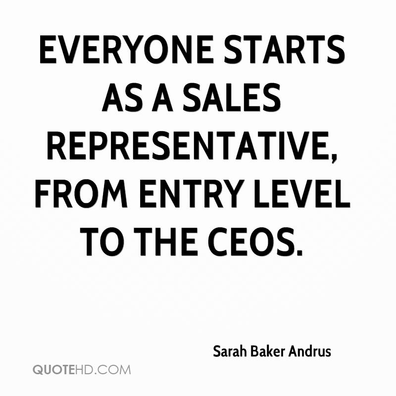 Everyone starts as a sales representative, from entry level to the CEOs.