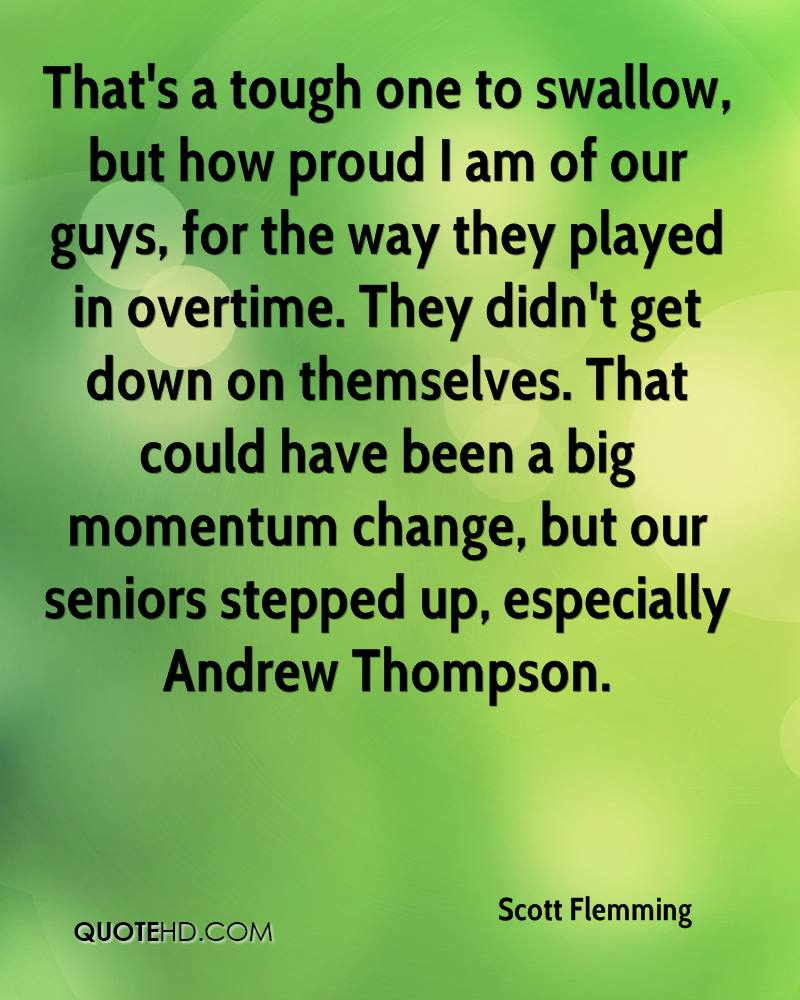 That's a tough one to swallow, but how proud I am of our guys, for the way they played in overtime. They didn't get down on themselves. That could have been a big momentum change, but our seniors stepped up, especially Andrew Thompson.