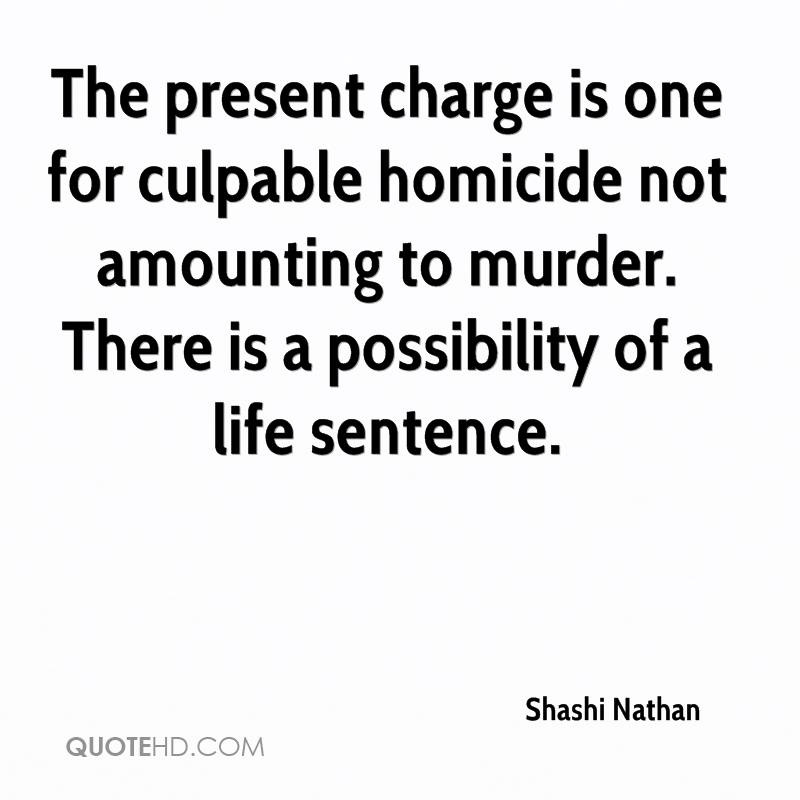 The present charge is one for culpable homicide not amounting to murder. There is a possibility of a life sentence.