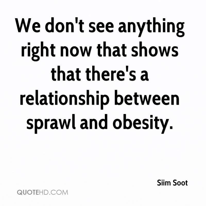 We don't see anything right now that shows that there's a relationship between sprawl and obesity.