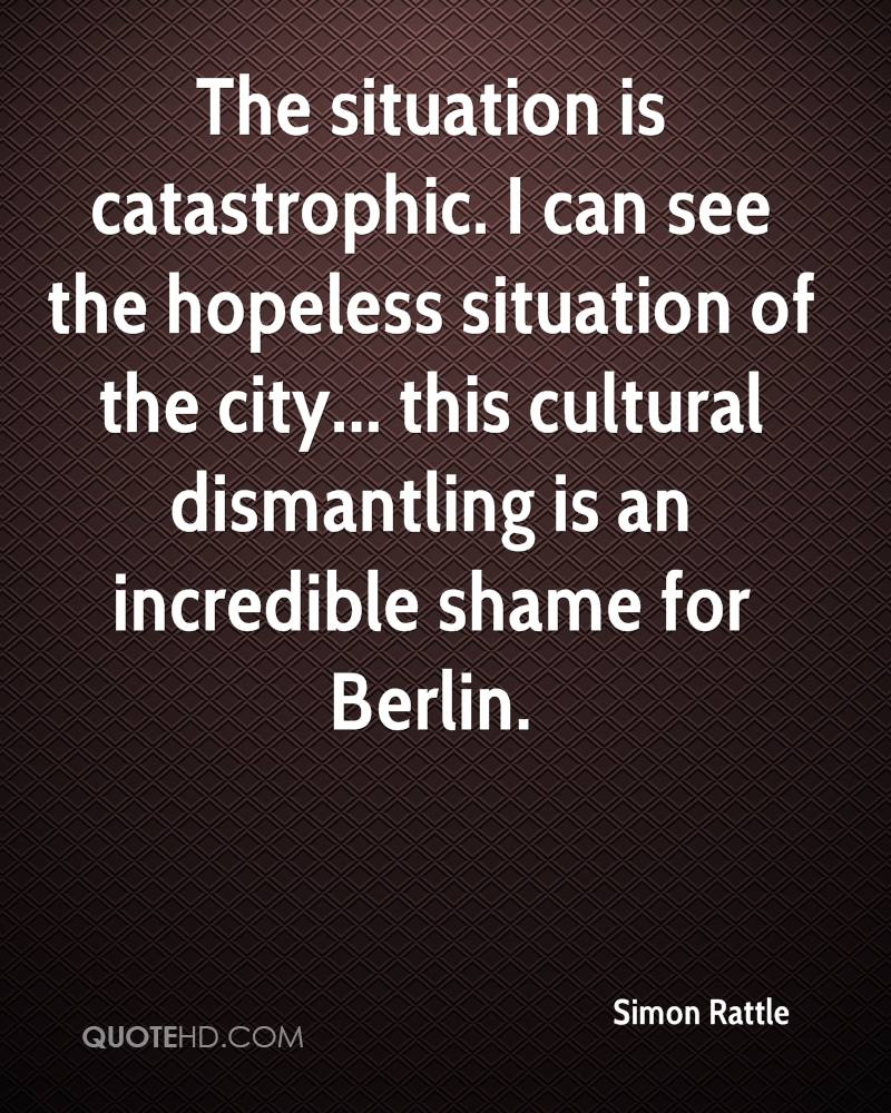 The situation is catastrophic. I can see the hopeless situation of the city... this cultural dismantling is an incredible shame for Berlin.