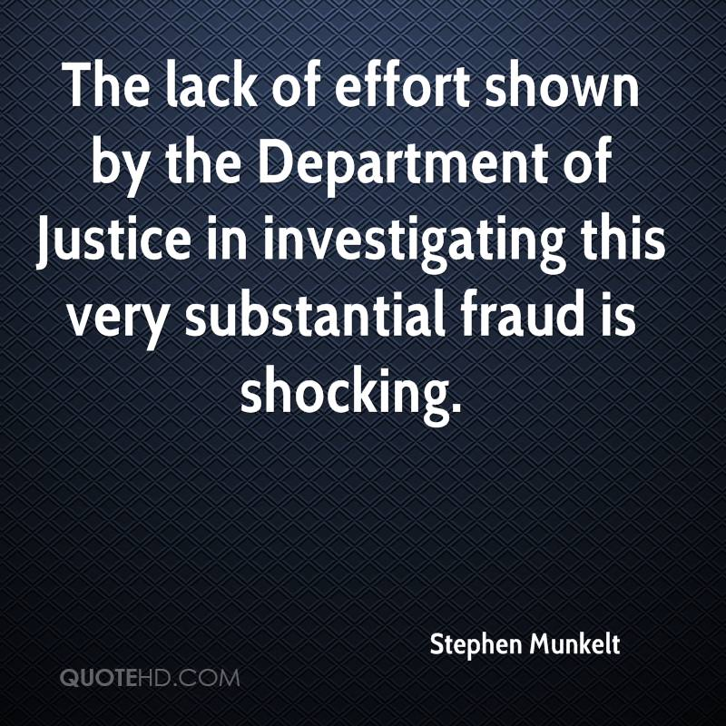 The lack of effort shown by the Department of Justice in investigating this very substantial fraud is shocking.