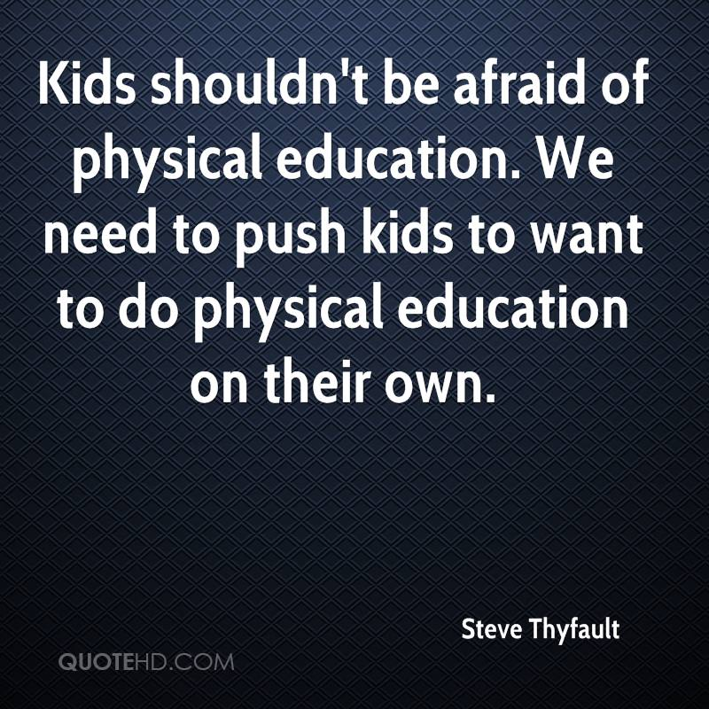 Kids Shouldnt Be Afraid Of Physical Education We Need To Push