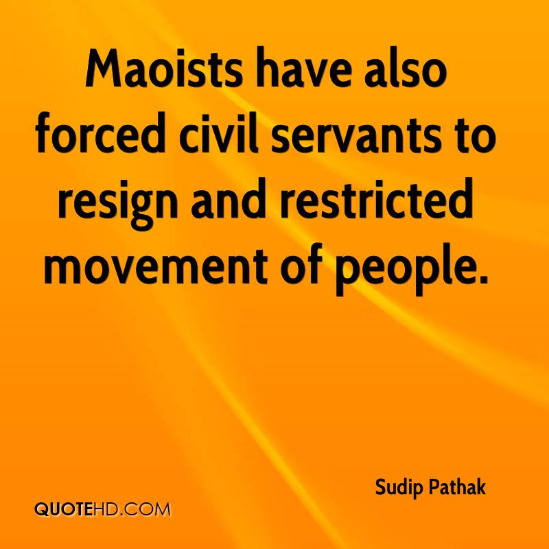 Maoists have also forced civil servants to resign and restricted movement of people.