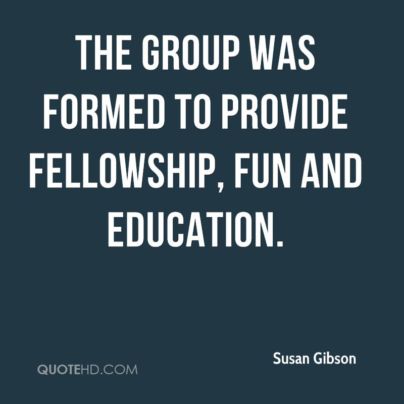 The group was formed to provide fellowship, fun and education.