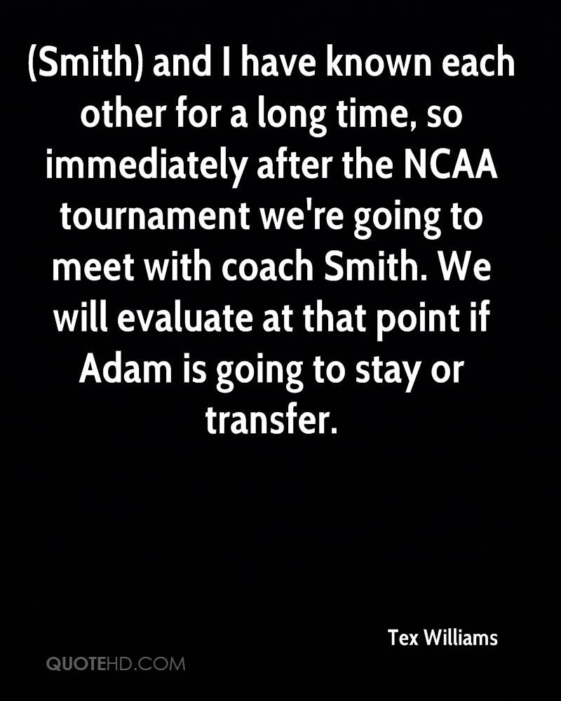 (Smith) and I have known each other for a long time, so immediately after the NCAA tournament we're going to meet with coach Smith. We will evaluate at that point if Adam is going to stay or transfer.