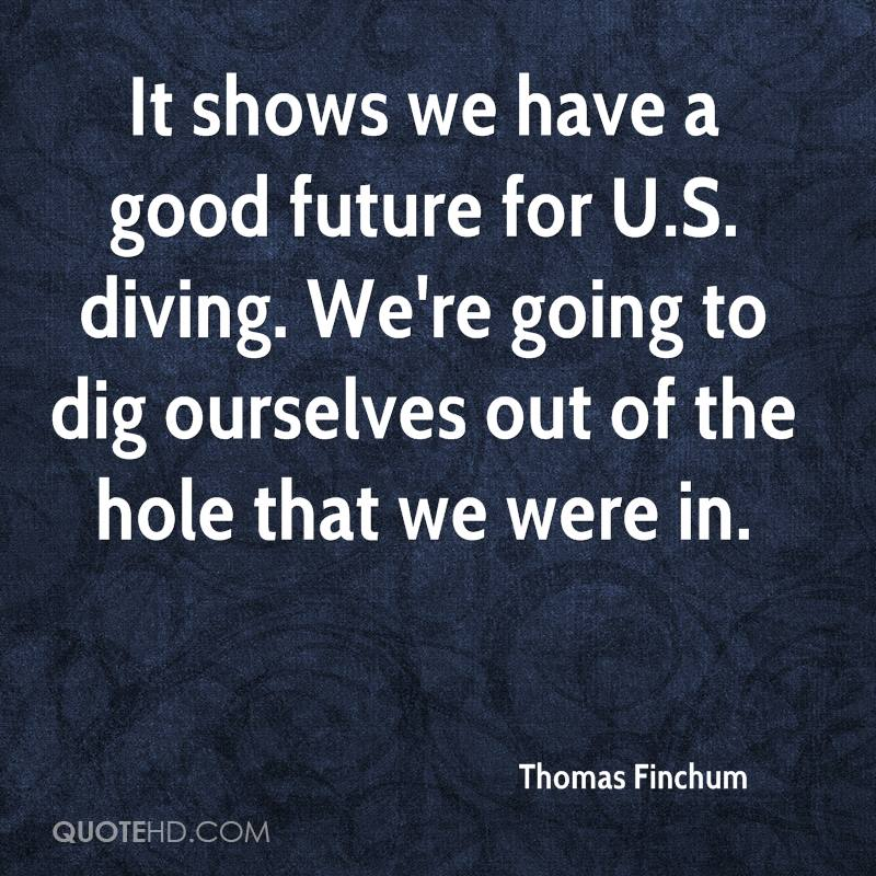 It shows we have a good future for U.S. diving. We're going to dig ourselves out of the hole that we were in.