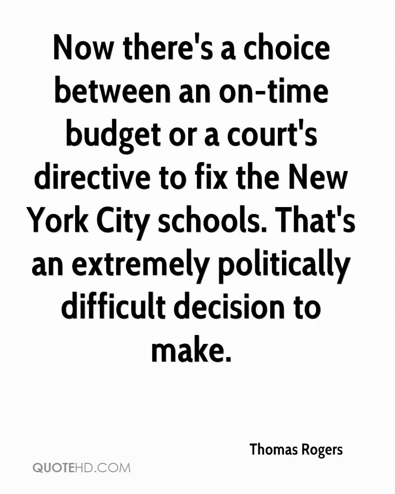 Now there's a choice between an on-time budget or a court's directive to fix the New York City schools. That's an extremely politically difficult decision to make.