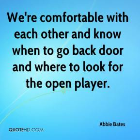 We're comfortable with each other and know when to go back door and where to look for the open player.