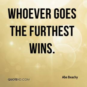 Abe Beachy - Whoever goes the furthest wins.