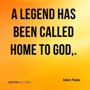 A legend has been called home to God.
