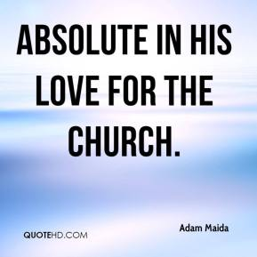 Adam Maida - absolute in his love for the church.