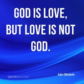 God is Love, but Love is not God.