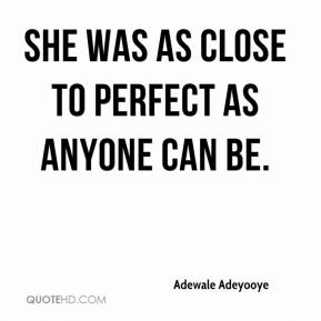 She was as close to perfect as anyone can be.