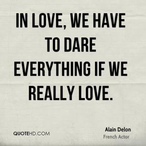 In love, we have to dare everything if we really love.