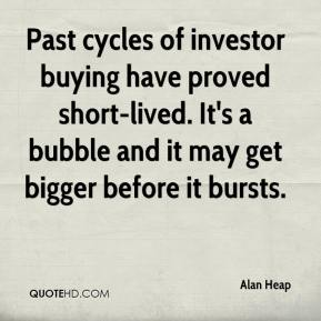 Alan Heap - Past cycles of investor buying have proved short-lived. It's a bubble and it may get bigger before it bursts.