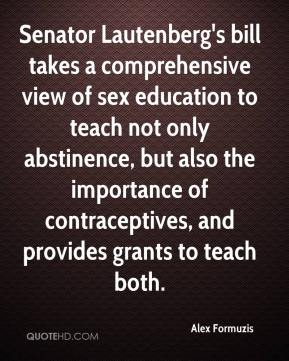 Alex Formuzis - Senator Lautenberg's bill takes a comprehensive view of sex education to teach not only abstinence, but also the importance of contraceptives, and provides grants to teach both.