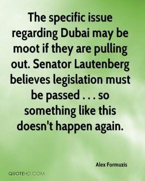 Alex Formuzis - The specific issue regarding Dubai may be moot if they are pulling out. Senator Lautenberg believes legislation must be passed . . . so something like this doesn't happen again.