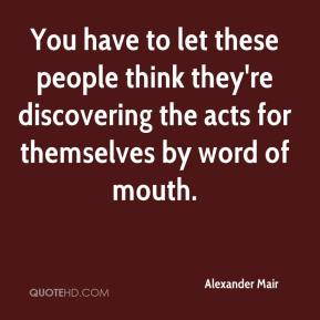 Alexander Mair - You have to let these people think they're discovering the acts for themselves by word of mouth.