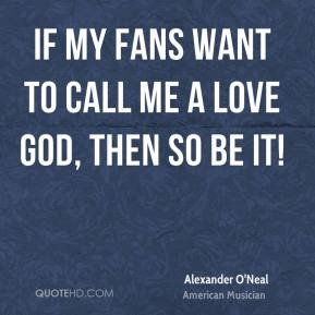 Alexander O'Neal - If my fans want to call me a love God, then so be it!