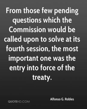 Alfonso G. Robles - From those few pending questions which the Commission would be called upon to solve at its fourth session, the most important one was the entry into force of the treaty.