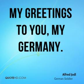 Alfred Jodl - My greetings to you, my Germany.