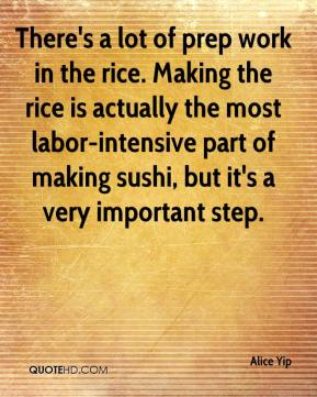 There's a lot of prep work in the rice. Making the rice is actually the most labor-intensive part of making sushi, but it's a very important step.