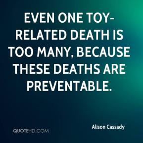 Alison Cassady - Even one toy-related death is too many, because these deaths are preventable.