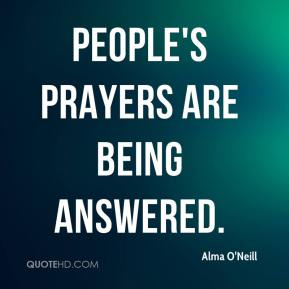 Alma O'Neill - People's prayers are being answered.