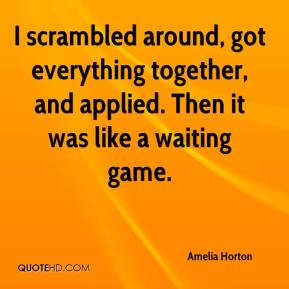 Amelia Horton - I scrambled around, got everything together, and applied. Then it was like a waiting game.