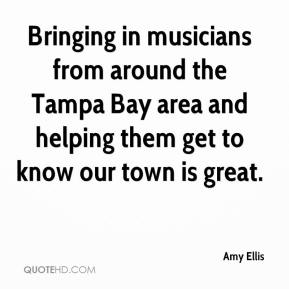 Amy Ellis - Bringing in musicians from around the Tampa Bay area and helping them get to know our town is great.