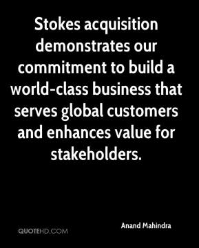 Anand Mahindra - Stokes acquisition demonstrates our commitment to build a world-class business that serves global customers and enhances value for stakeholders.
