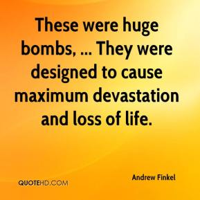 These were huge bombs, ... They were designed to cause maximum devastation and loss of life.