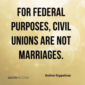 Andrew Koppelman - For federal purposes, civil unions are not marriages.