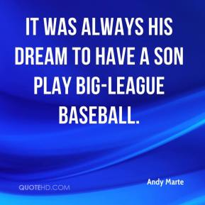 It was always his dream to have a son play big-league baseball.