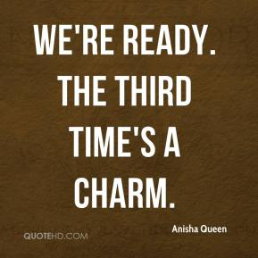 Anisha Queen - We're ready. The third time's a charm.