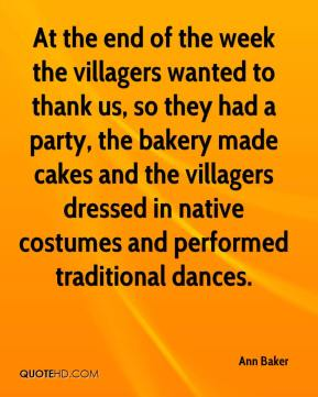 Ann Baker - At the end of the week the villagers wanted to thank us, so they had a party, the bakery made cakes and the villagers dressed in native costumes and performed traditional dances.